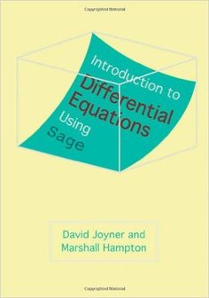 Introduction to differential equations using Sage / David      Joyner and Marshall Hampton.-- Baltimore : Johns Hopkins      University Press, 2012.