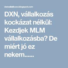 DXN, vállalkozás kockázat nélkül: Kezdjek MLM vállalkozásba? De miért jó ez nekem......