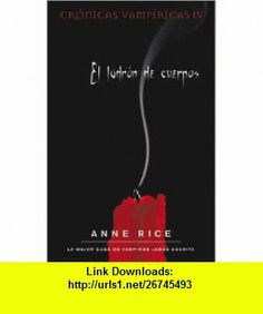 Ladron de Cuerpos, El (Cronicas Vampiricas/ the Vampire Chronicles) (Spanish Edition) (9788498722017) Anne Rice , ISBN-10: 8498722012  , ISBN-13: 978-8498722017 ,  , tutorials , pdf , ebook , torrent , downloads , rapidshare , filesonic , hotfile , megaupload , fileserve