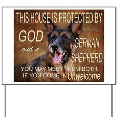 """""""This house is protected by God and a German Shepherd.  You may meet them both if you come in unwelcome."""""""
