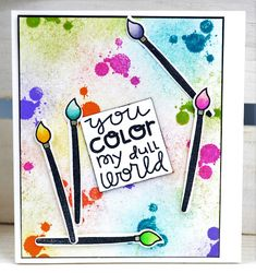 You Color My Dull World card by Kim Sundermeyer for Paper Smooches - Spreading Sunshine, I Heart Art