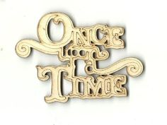 Once Upon A Time - Laser Cut Wood Shape WRD100