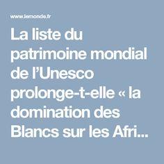 La liste du patrimoine mondial de l'Unesco prolonge-t-elle «la domination des Blancs sur les Africains»?