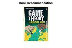 I am thrilled to add another book to my list of the best game theory books. The book is Introducing Game Theory: A Graphic Guide by economists Dr. Ivan and Dr. Tuvana Pastine and illustrated by Tom… Economists, Game Theory, Best Games, Book Recommendations, The Book, Learning, Illustration, Books, Libros