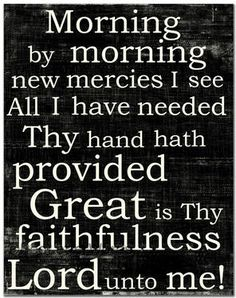 GREAT IS THY FAITHFULNESS!  Love this.