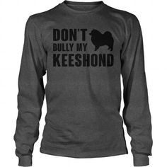 Dont bully my Keeshond Long Sleeve Tees T-Shirts, Hoodies ==►► Click Image to Shopping NOW!