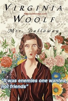 """Virginia Woolf - Mrs Dalloway Literary Quote: """"It was enemies one wanted, not friends"""" For more Literary Quotes http://quotesmin.com/literary/Mrs-Dalloway.php"""