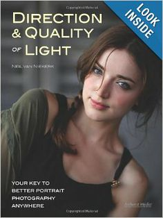 Direction & Quality of Light: Your Key to Better Portrait Photography Anywhere: Neil Van Niekerk: 9781608955701: Amazon.com: Books
