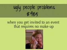 ugly people problems....like pool parties.....