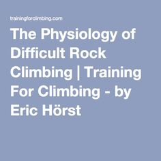 The Physiology of Difficult Rock Climbing | Training For Climbing - by Eric Hörst