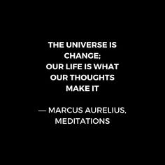 'Stoic Wisdom Quotes - Marcus Aurelius Meditations - The universe is change' Art Print by IdeasForArtists Wisdom Quotes, Life Quotes, Funny Quotes, Reality Quotes, Daily Quotes, Qoutes, Two Word Quotes, Marcus Aurelius Meditations, Marcus Aurelius Quotes