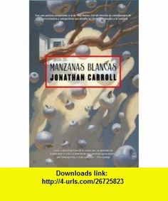 Manzanas blancas/ White Apples (Spanish Edition) (9788498003710) Jonathan Carroll , ISBN-10: 8498003717  , ISBN-13: 978-8498003710 ,  , tutorials , pdf , ebook , torrent , downloads , rapidshare , filesonic , hotfile , megaupload , fileserve