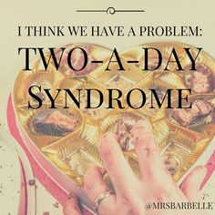 Two A Day Syndrome @mrsbarbelle