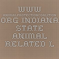 www.animalprotectioncoalition.org Indiana state animal-related laws