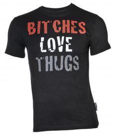 Hahaha. Word. Thug Life Bitches Love T-Shirt