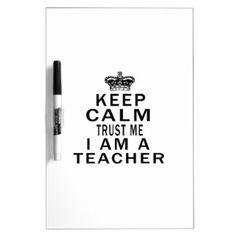 Keep Calm Trust Me I Am A teacher Dry Erase Whiteboards