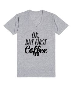 Another great find on #zulily! Heather Gray 'OK, But First Coffee' V-Neck Tee #zulilyfinds