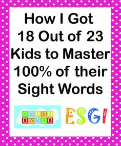 How I Got 18 out of 23 Kids to Master 100% of Their Sight Words http://www.lshf.org/