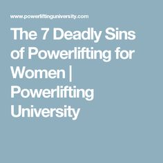 The 7 Deadly Sins of Powerlifting for Women | Powerlifting University