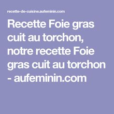 Recette Foie gras cuit au torchon, notre recette Foie gras cuit au torchon - aufeminin.com
