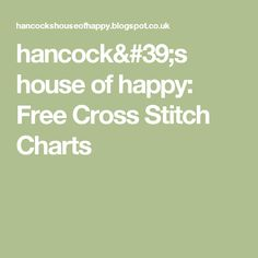 hancock's house of happy: Free Cross Stitch Charts
