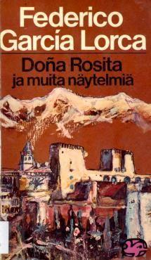 Doña Rosita ja muita näytelmiä | Kirjasampo.fi - kirjallisuuden kotisivu