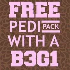 Free Pedi Pack with a Buy 3 Get 1 Free order