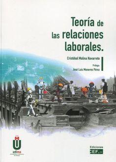 Teoría de las relaciones laborales / Cristóbal Molina Navarrete. CEF, 2021
