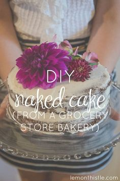 This looks like it's from a bakery! DIY 'Naked' Grocery Store Cake Makeover