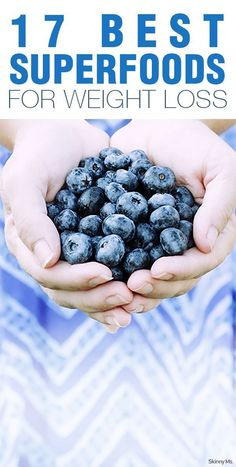 Nourish yourself the right way with these 17 Best Superfoods for Weight Loss.