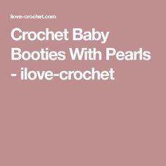 Crochet Baby Booties With Pearls - ilove-crochet