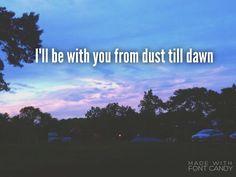 Zayn Malik, lyrics  I'll be with you from dust till dawn
