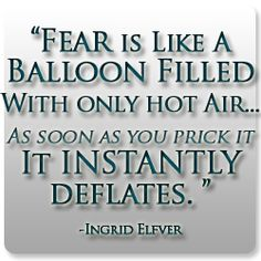 Fear is not real... you have to constantly make it seem for what it is... HOT AIR!