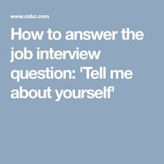 How to answer the job interview question: 'Tell me about yourself'
