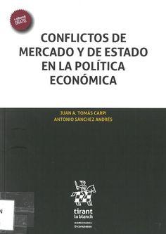 Juan A. Tomás Carpi, Antonio Sánchez Andrés : Conflictos de Mercado y de Estado en la Política Económica. Valencia: Tirant lo Blanch, 2017, 160 p.