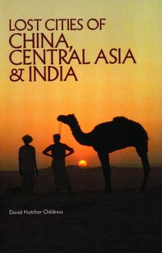 Lost Cities of China, Central Asia and India (The Lost City Series) by David Hatcher Childress,http://www.amazon.com/dp/0932813070/ref=cm_sw_r_pi_dp_SrzGtb07MCBJKP4G