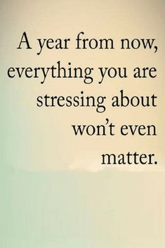 Stress Quotes The car that you like today may not be as important to you after an year as it is today so is the case with stress.