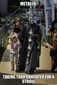 Metal is:. Taking your daughter for a stroll