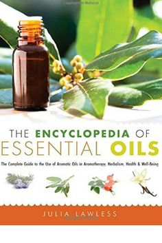 The definitive a z reference guide to essential aromatherapy oils