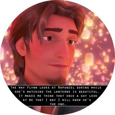 """""""The way Flynn looks at Rapunzel during while she's watching the lanterns is beautiful. It makes me think that once a guy look at me that I way I will know he's the one."""" So much truth! <3"""