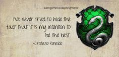 Slytherin...  I've never tried to hide the fact that it is my intention to be the best.  ~ Cristiano Ronaldo