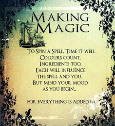 Making Magic: To spin a spell, time it well. Colors count, ingredients too, each will influence the spell and you. But mind your mood as you begin ... For everything is added in.