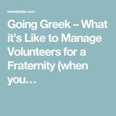 Going Greek – What it's Like to Manage Volunteers for a Fraternity (when you…