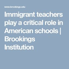 Immigrant teachers play a critical role in American schools | Brookings Institution