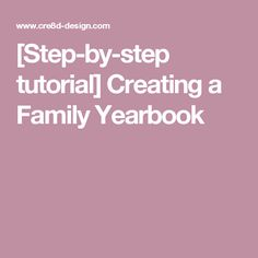 [Step-by-step tutorial] Creating a Family Yearbook