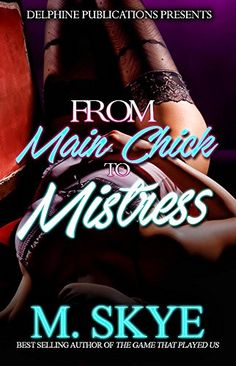 From Main Chick to Mistress by M. Skye https://www.amazon.com/dp/B01FZHS5PE/ref=cm_sw_r_pi_dp_63ruxb7ZE4BT8
