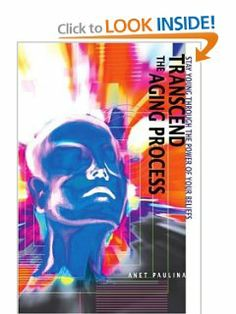 Transcend the Aging Process: Stay Young Through the Power of Your Beliefs by Anet Paulina. $15.95. Publisher: iUniverse, Inc. (June 10, 2004). Publication: June 10, 2004