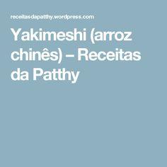 Yakimeshi (arroz chinês) – Receitas da Patthy