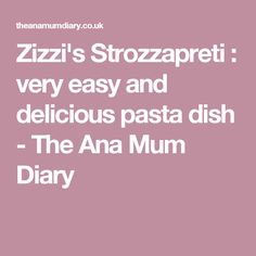 Zizzi's Strozzapreti : very easy and delicious pasta dish - The Ana Mum Diary