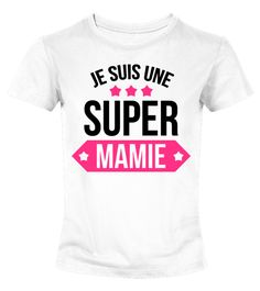 T SHIRT SUPER MAMIE  #gift #idea #shirt #image #mother #father #mom#dad #son #papa #suppermom #supperfather #coffemugs